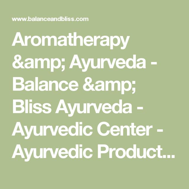 Aromatherapy & Ayurveda - Balance & Bliss Ayurveda - Ayurvedic Center - Ayurvedic Products - Ayurvedic Academy : Balance & Bliss Ayurveda – Ayurvedic Center – Ayurvedic Products – Ayurvedic Academy