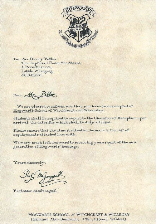 We are pleased to inform you that you have been accepted at Hogwarts School of Witchcraft and Wizardry