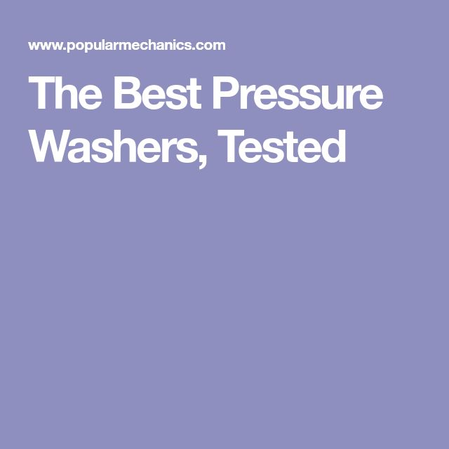 The Best Pressure Washers, Tested