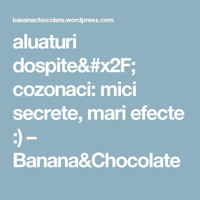 aluaturi dospite/ cozonaci: mici secrete, mari efecte :) – Banana&Chocolate