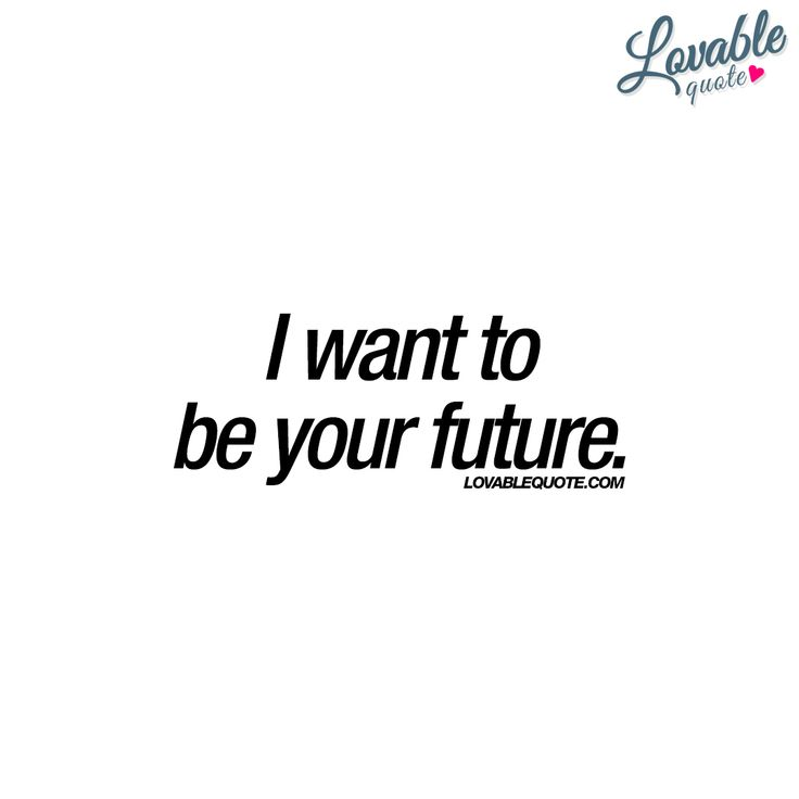 I want to be your future. ❤