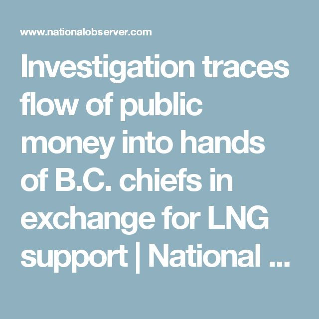 Investigation traces flow of public money into hands of B.C. chiefs in exchange for LNG support   National Observer