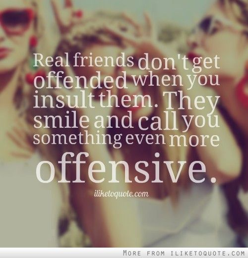 Best Friend Call Quotes: Real Friends Don't Get Offended When You Insult Them. They