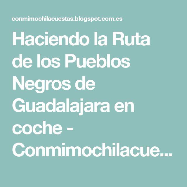 Haciendo la Ruta de los Pueblos Negros de Guadalajara en coche - Conmimochilacuestas