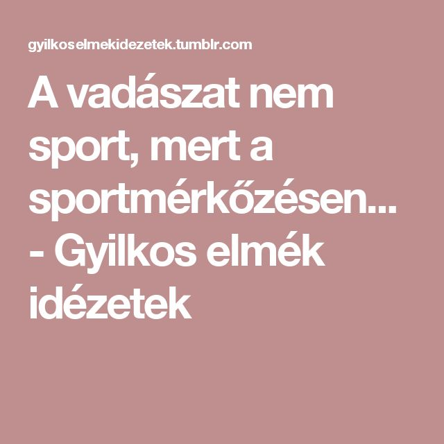 A vadászat nem sport, mert a sportmérkőzésen... - Gyilkos elmék idézetek