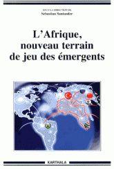 L'Afrique, nouveau terrain de jeu des émergents / Sebastian Santander (éd.). -- Paris :  Éditions Karthala,  cop. 2014.