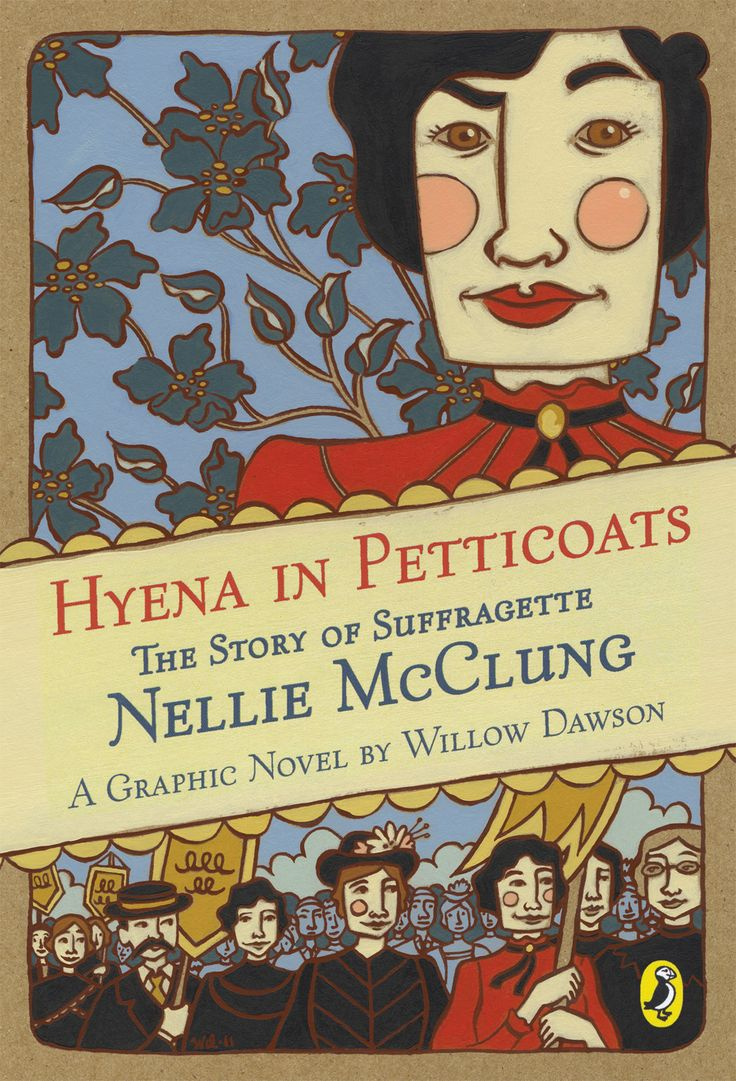 Hyena in Petticoats: The Story of Suffragette Nellie McClung by Willow Dawson (Puffin Books)