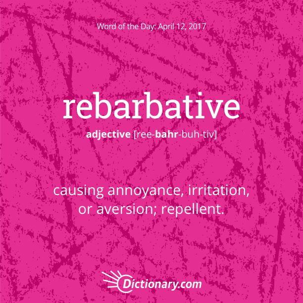 Dictionary.com's Word of the Day - rebarbative - causing annoyance, irritation, or aversion.