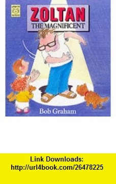 Zoltan the Magnificent (Happy Cat Paperbacks) (9781899248735) Bob Graham , ISBN-10: 1899248730  , ISBN-13: 978-1899248735 ,  , tutorials , pdf , ebook , torrent , downloads , rapidshare , filesonic , hotfile , megaupload , fileserve