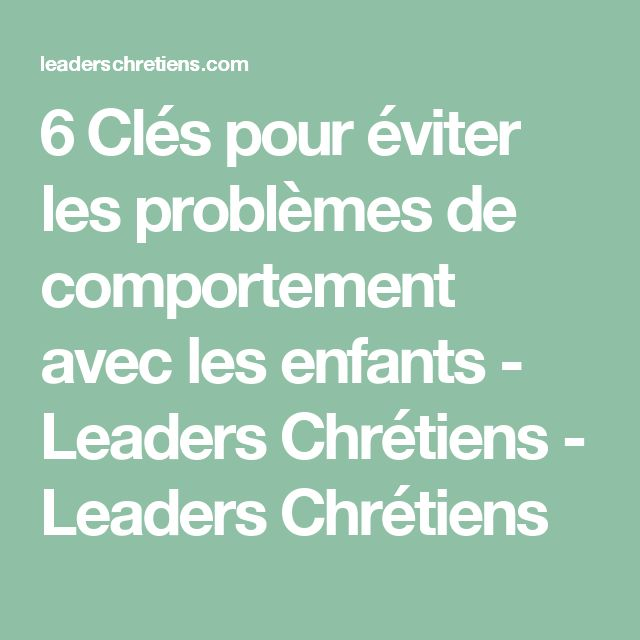 6 Clés pour éviter les problèmes de comportement avec les enfants - Leaders Chrétiens - Leaders Chrétiens