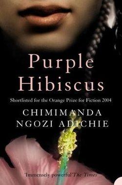 Purple Hibiscus By Chimamanda Ngozi Adichie - BOOK REVIEW