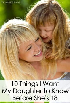 A LETTER TO MY DAUGHTER: 10 things I want her to know before she's 18. This list is perfect!