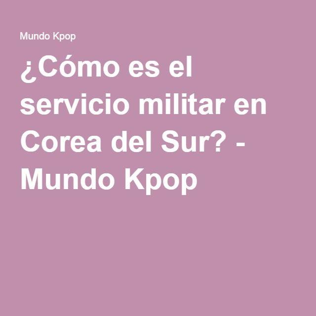 ¿Cómo es el servicio militar en Corea del Sur? - Mundo Kpop