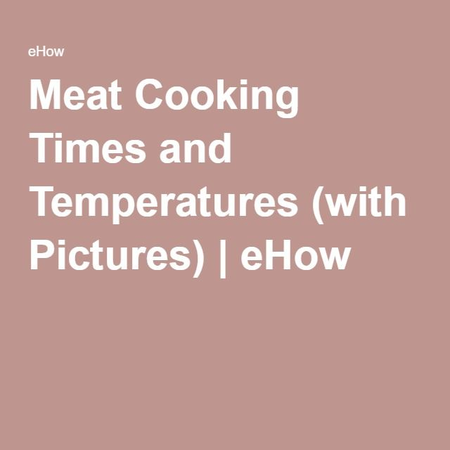 Meat Cooking Times and Temperatures (with Pictures) | eHow