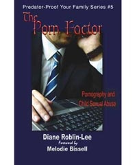 """The Porn Factor"" Predator-Proof Your Family Series -#5  by Diane Roblin-Lee   The Link Between Pornography and Child Sexual Abuse      Who looks at child pornography?      Is it really addictive?      Are you raising a child molester?      Is anybody doing anything to protect and rescue kids and clean up the moral air we breathe?  Get answers to these questions and more.    ""Internet pornography is the new crack cocaine"" – Dr. James Dobson $4.99…"