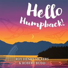 Hello Humpback! by Roy Henry Vickers and Robert Budd, finalist for the 2018 Bill Duthie Booksellers' Choice Award