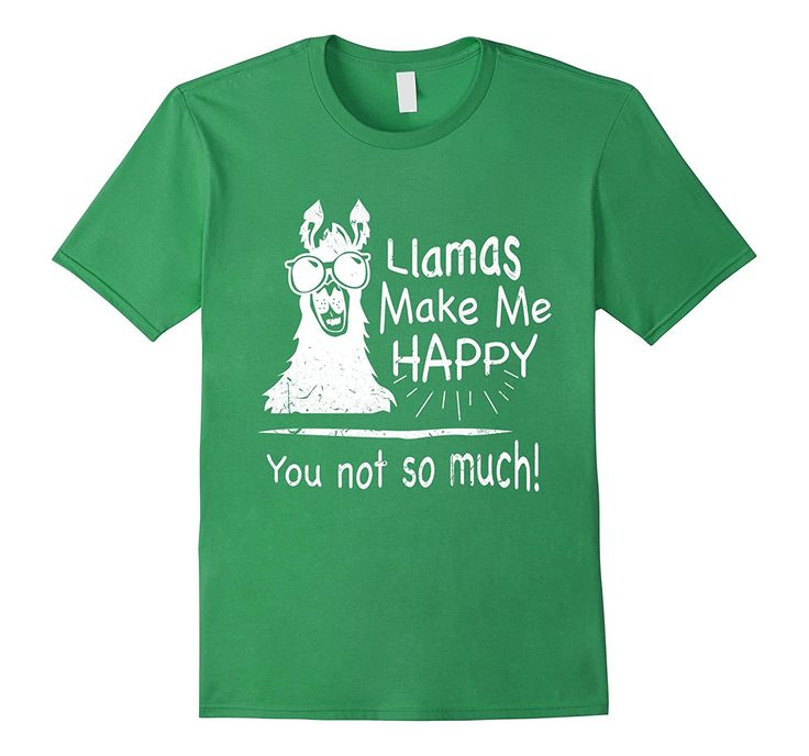 Amazon.com: Llamas Make Me Happy You Not So Much, Funny T-Shirt: Clothing