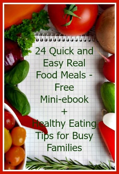 24 Quick and Easy Real Food Meals – Free Mini-ebook + Healthy Eating Tips - download this free mini-ebook that's loaded with healthy breakfast, lunch, and dinner ideas for busy moms with busy families.