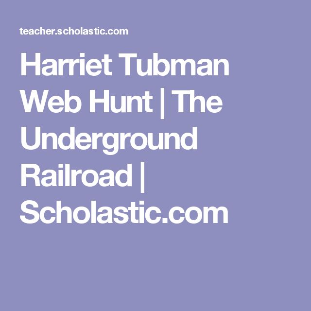 Harriet Tubman Web Hunt | The Underground Railroad | Scholastic.com