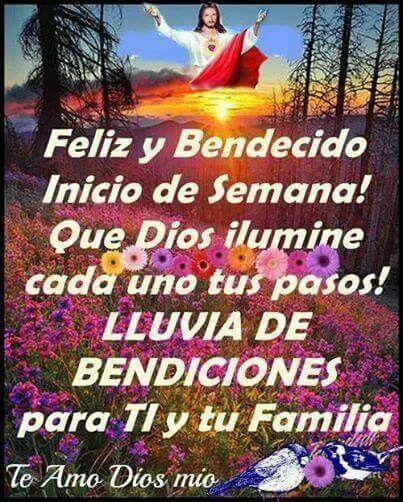 Feliz y bendecido inicio de semana! Que Dios te ilumine cada uno de tus pasos! Lluvia de bendiciones para ti y tu familia