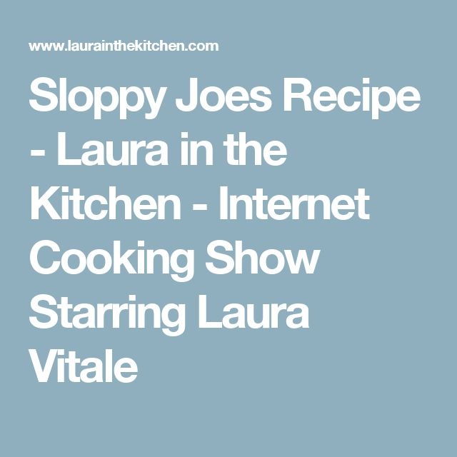 Sloppy Joes Recipe - Laura in the Kitchen - Internet Cooking Show Starring Laura Vitale