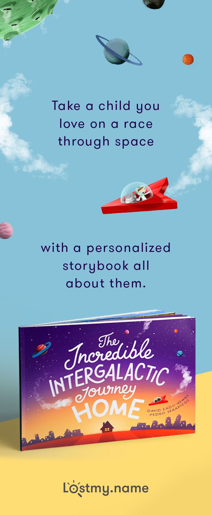Take a child on an unforgettable adventure! The Incredible Intergalactic Journey Home is a magical personalized storybook that whooshes your child through the galaxy (to see their name in the stars!) right back to their own front door. Order today and you can even enjoy free shipping.