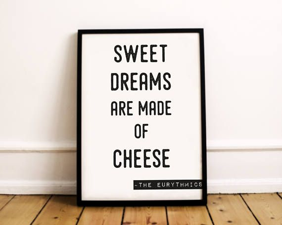 Sweet Dreams Are Made Of Cheese  Cheese Quote  Sweet Dreams