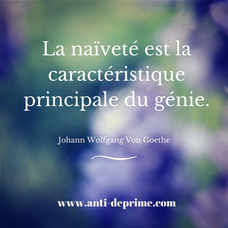 La naïveté est la caractéristique principale du génie.Johann Wolfgang Von Goethe
