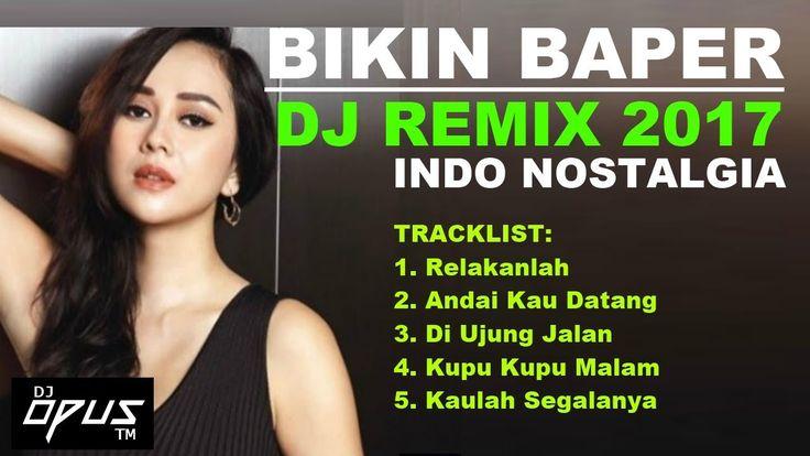"""DJ REMIX 2017 """"LAGU INDO NOSTALGIA"""" BIKIN BAPER !! BREAKBEAT NONSTOP"""