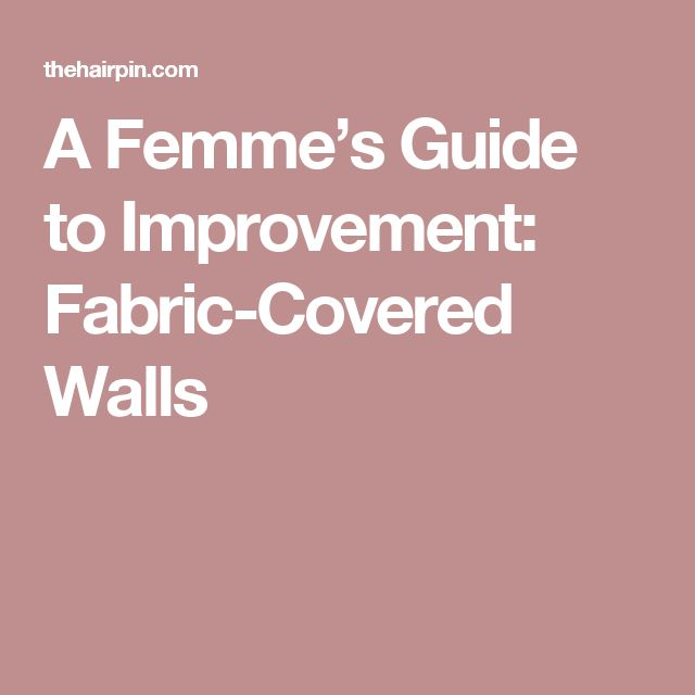A Femme's Guide to Improvement: Fabric-Covered Walls