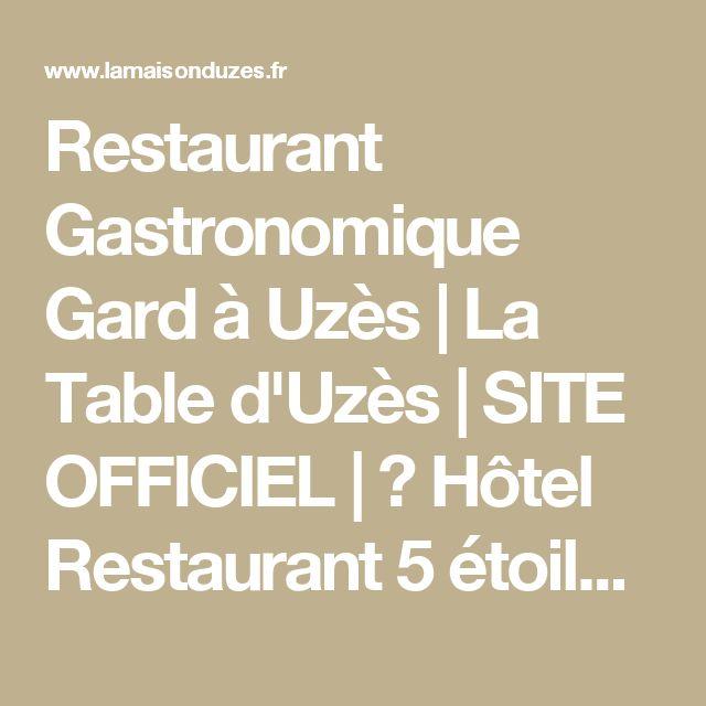 Restaurant Gastronomique Gard à Uzès  | La Table d'Uzès | SITE OFFICIEL | → Hôtel Restaurant 5 étoiles avec Spa à Uzès | Gard | Relais Château La Maison d'Uzès
