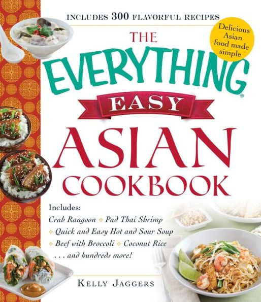 The Everything Easy Asian Cookbook: Includes Crab Rangoon, Pad Thai Shrimp, Quick and Easy Hot and S