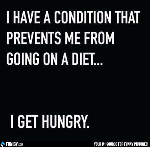 I have a condition that prevents me form going on a diet... I get hungry (Funny People Pictures) - #diet #hungry #prevent