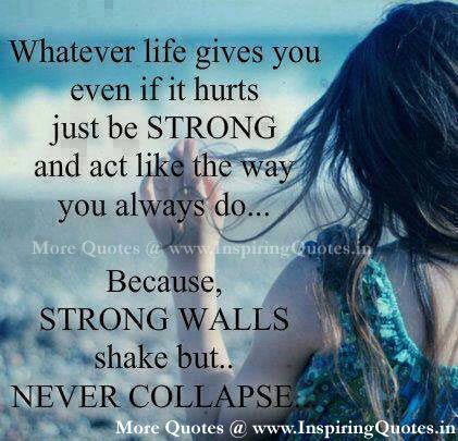 Whatever Life Gives You Even If It Hurts Just Be STRONG. Hurt Quotes  Thoughts Sayings Inspirational Quotes Images Wallpapers Pictures