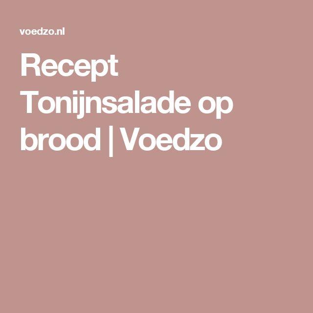 Recept Tonijnsalade op brood   Voedzo
