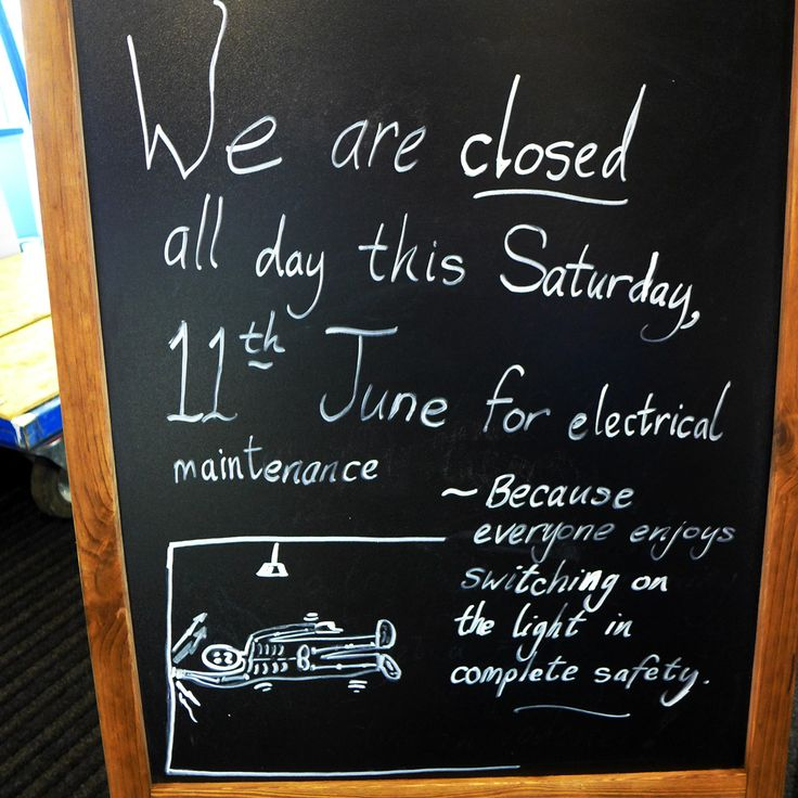 We are closed all this Saturday, 11th June [2016] for electrical maintenance.   ~ Because everyone enjoys switching on the light in complete safety.