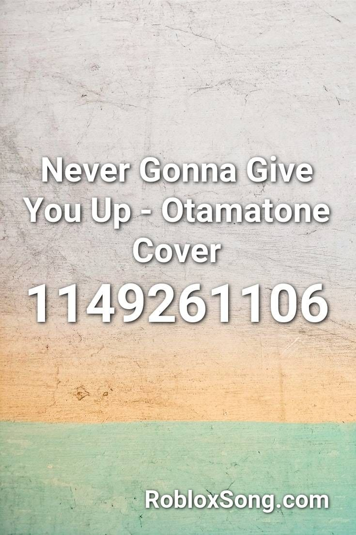 Never Gonna Give You Up Otamatone Cover Roblox Id Roblox Music Codes Never Gonna Mariah Carey Roblox