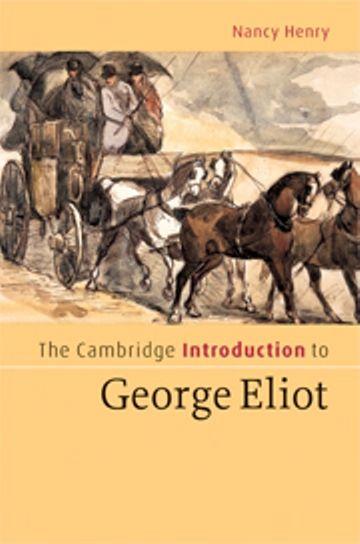 The Cambridge introduction to George Eliot / Nancy Henry. Cambridge, UK ; New York : Cambridge University Press, 2008. http://kmelot.biblioteca.udc.es/record=b1408999~S10*gag