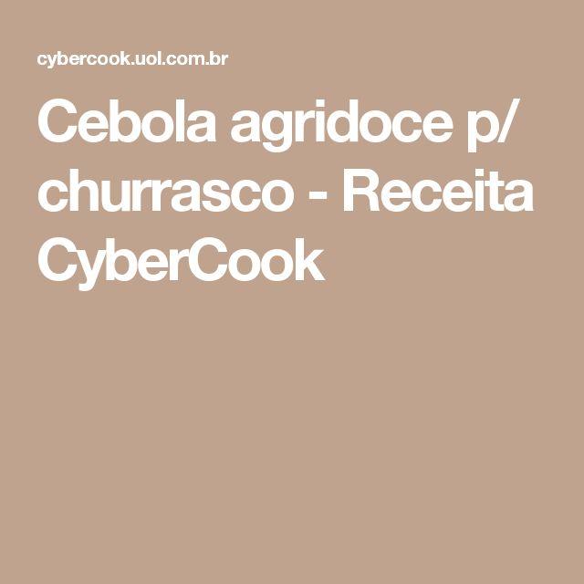 Cebola agridoce p/ churrasco - Receita CyberCook
