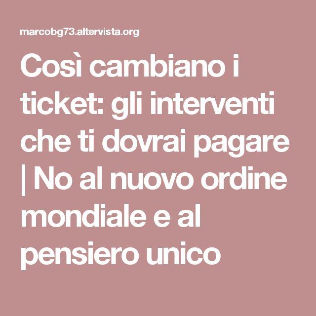 Così cambiano i ticket: gli interventi che ti dovrai pagare | No al nuovo ordine mondiale e al pensiero unico