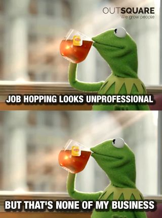 Job hopping makes job seekers come across as undependable. Loyalty goes a long way in a career. #Outsquare #CareerAdvice #Meme