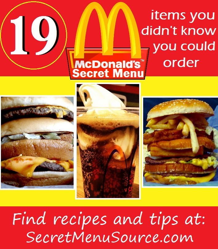 19 McDonald's Secret Menu items you didn't know you could order! http://secretmenusource.com/mcdonalds-secret-menu/