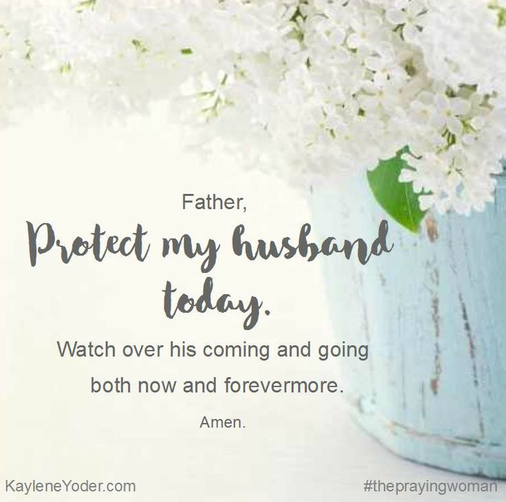 Father, protect my husband today. Watch over his coming and going both now and…