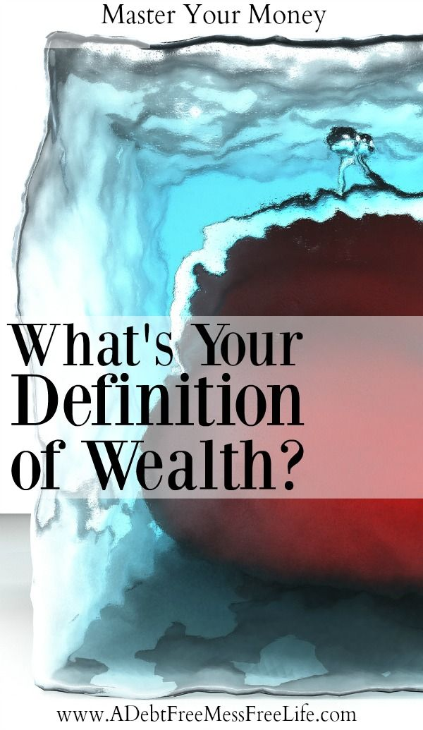How do you define wealth? I'm talking about how the world defines it here but rather your personal definition of money and wealth? Define it today!