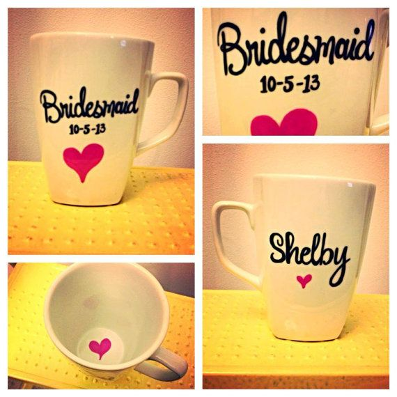 Love this idea ~ Bridesmaid Mug for their gift P.s that's my actual wedding date! ~ Have fun!