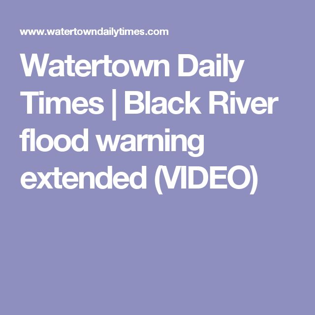 Watertown Daily Times   Black River flood warning extended (VIDEO)