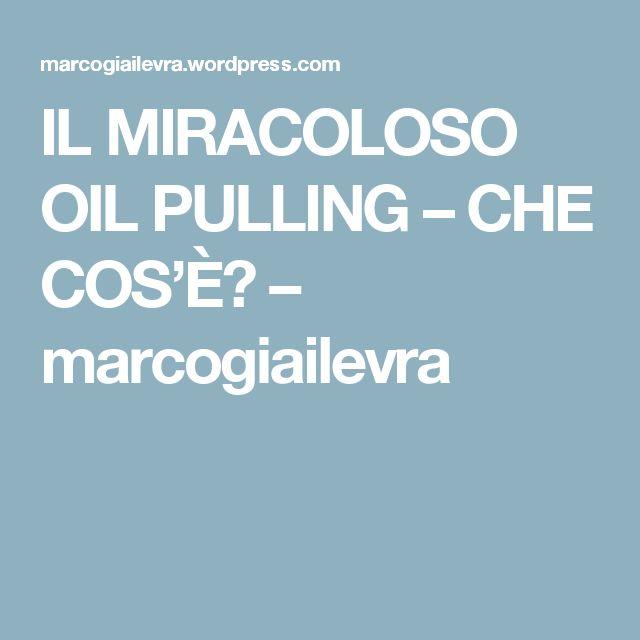 IL MIRACOLOSO OIL PULLING – CHE COS'È? – marcogiailevra