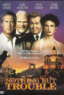 Nothing But Trouble (1991) - Chevy Chase, Dan Aykroyd and John Candy. Stupid but funny.