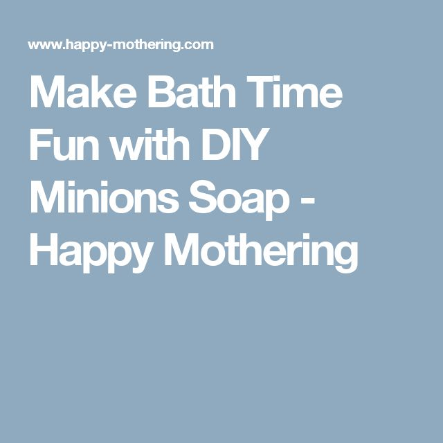Make Bath Time Fun with DIY Minions Soap - Happy Mothering