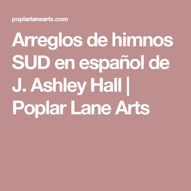Arreglos de himnos SUD en español de J. Ashley Hall   Poplar Lane Arts